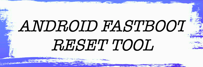 android-fastboot-reset-tool-v1.2